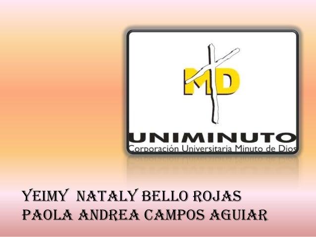 YEIMY NATALY BELLO ROJAS PAOLA ANDREA CAMPOS AGUIAR