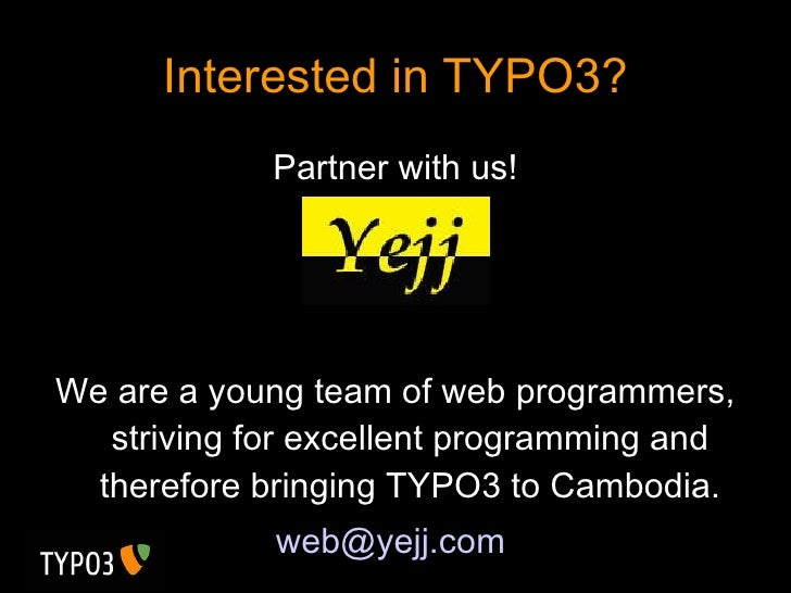 Interested in TYPO3? <ul><li>Partner with us! </li></ul><ul><li>We are a young team of web programmers, striving for excel...