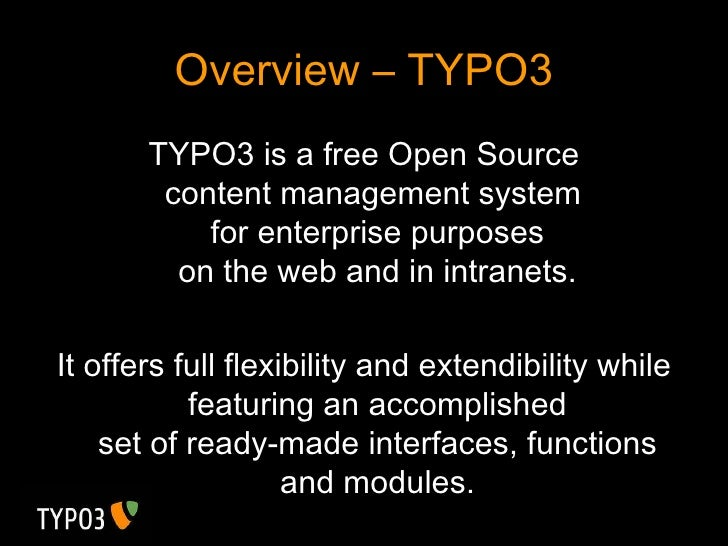 Overview – TYPO3 <ul><li>TYPO3 is a free Open Source content management system  for enterprise purposes on the web and in ...
