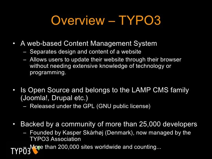 Overview – TYPO3 <ul><li>A web-based Content Management System </li></ul><ul><ul><li>Separates design and content of a web...