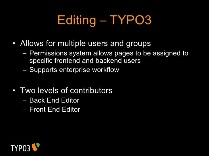 Editing – TYPO3 <ul><li>Allows for multiple users and groups </li></ul><ul><ul><li>Permissions system allows pages to be a...