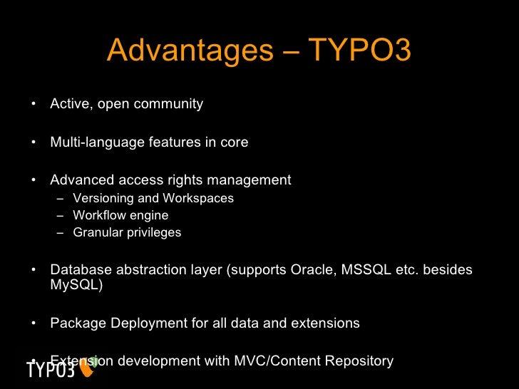Advantages – TYPO3 <ul><li>Active, open community </li></ul><ul><li>Multi-language features in core </li></ul><ul><li>Adva...