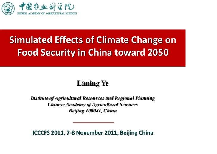 SimulatedEffectsofClimateChangeon  FoodSecurityinChinatoward2050                         Liming Ye    Institute...
