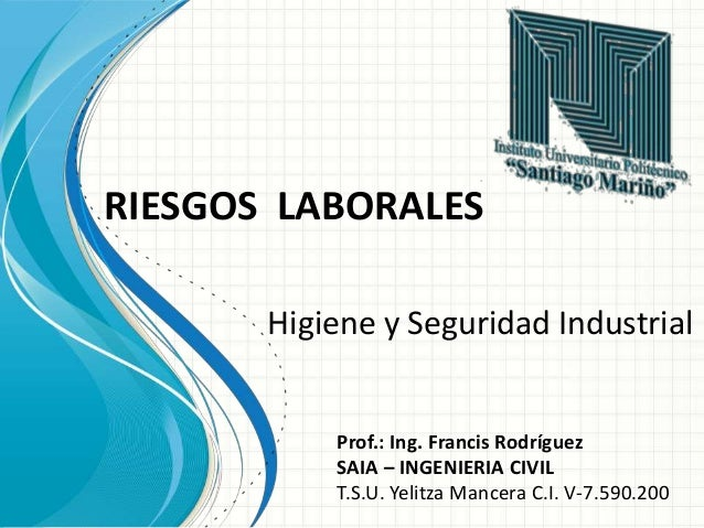 Prof.: Ing. Francis Rodríguez SAIA – INGENIERIA CIVIL T.S.U. Yelitza Mancera C.I. V-7.590.200 Higiene y Seguridad Industri...