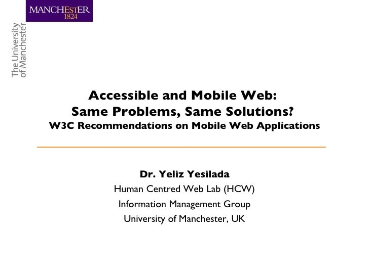 Dr. Yeliz Yesilada Human Centred Web Lab (HCW) Information Management Group University of Manchester, UK Accessible and Mo...