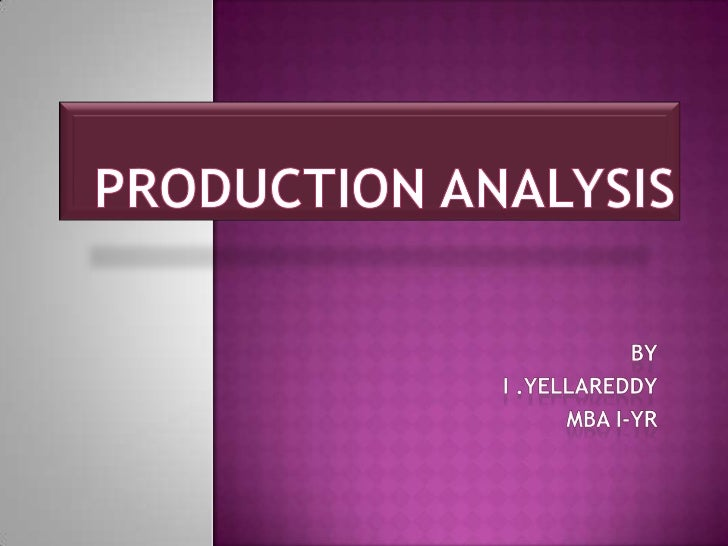 PRODUCTION FUNCTION   Production is the process of conversion of input into    more variable output analysis of demand is...