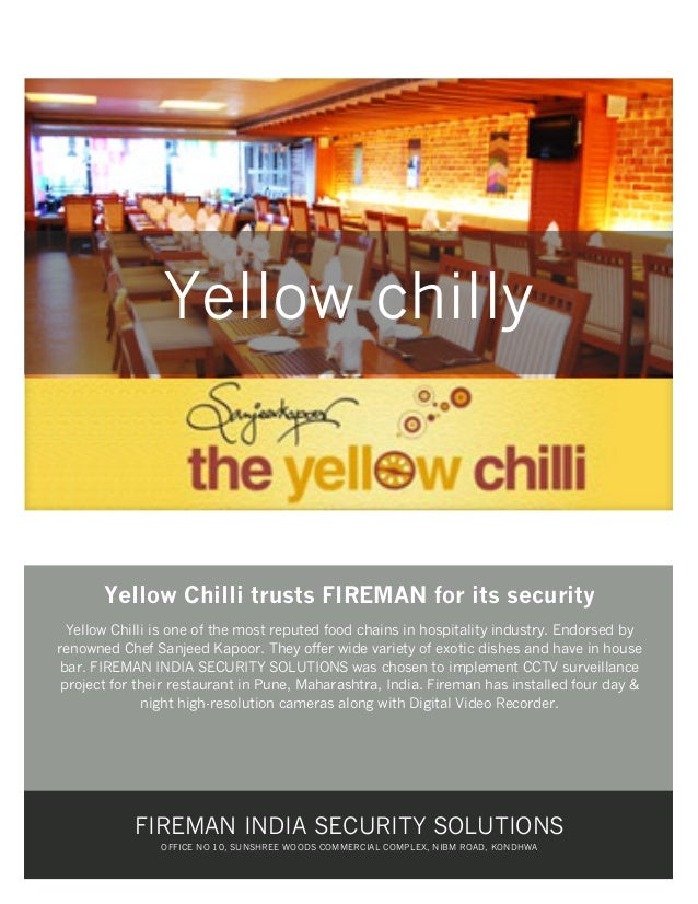 Yellow chilly  Yellow Chilli trusts FIREMAN for its security Yellow Chilli is one of the most reputed food chains in hospi...