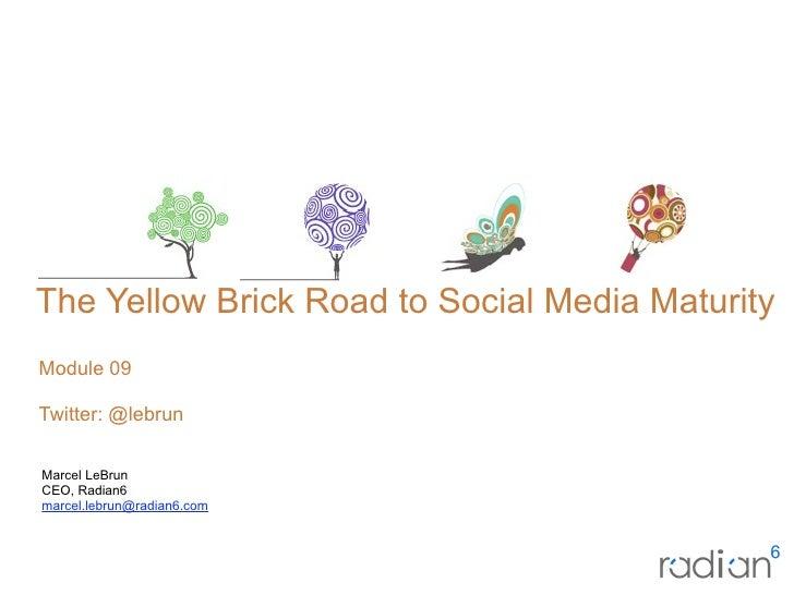 CorporateOverview     The Yellow Brick Road to Social Media Maturity Module 09  Twitter: @lebrun  Marcel LeBrun CEO, Radi...