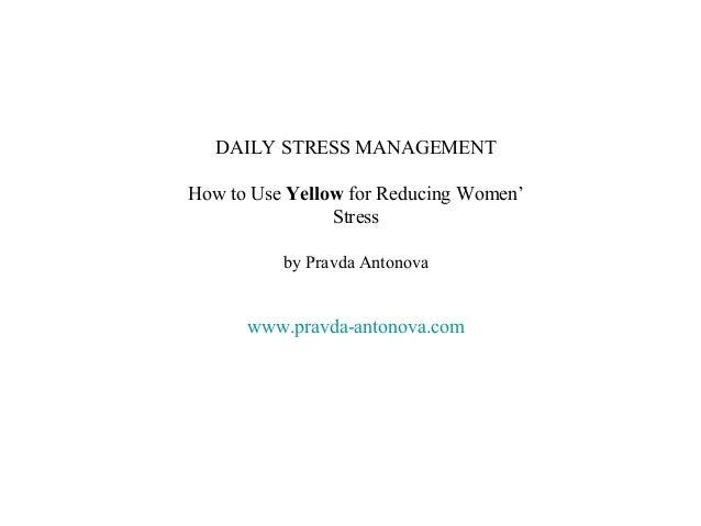DAILY STRESS MANAGEMENTHow to Use Yellow for Reducing Women'                Stress          by Pravda Antonova      www.pr...