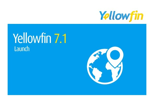 Yellowfin 7.1 - Webinar  Spreadsheets, Data Viz, Location and more