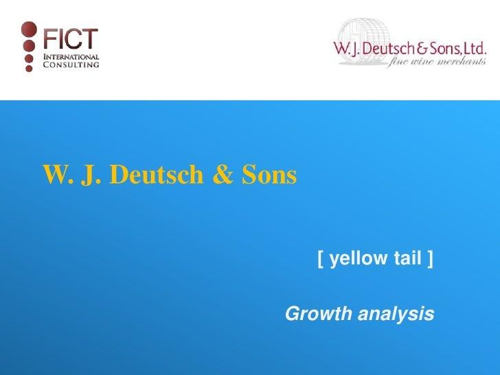 W. J. Deutsch & Sons                       [ yellow tail ]                  Growth analysis