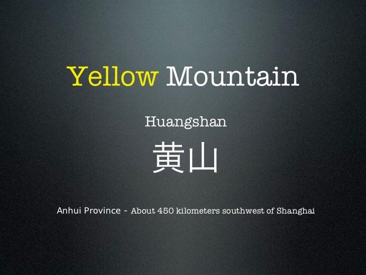 Yellow Mountain                    HuangshanAnhui Province - About 450 kilometers southwest of Shanghai
