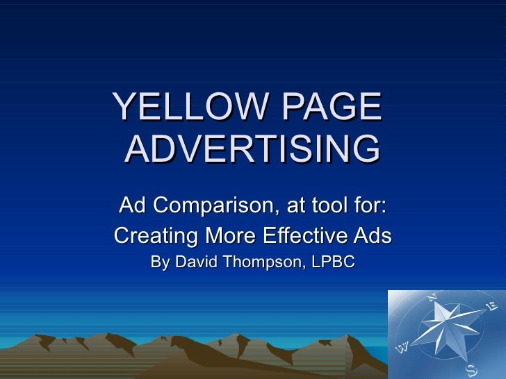 YELLOW PAGE  ADVERTISING Ad Comparison, at tool for: Creating More Effective Ads By David Thompson, LPBC
