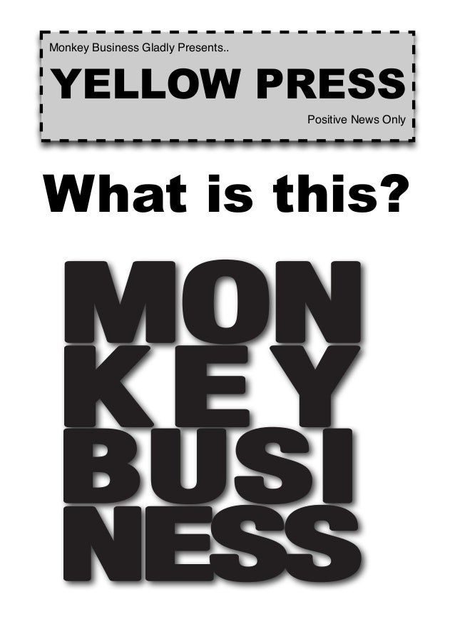 What is this? Monkey Business Gladly Presents.. YELLOW PRESS Positive News Only