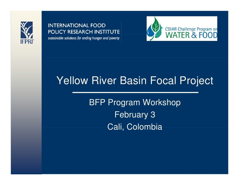 Yellow River Basin Focal Project       BFP Program Workshop            February 3           Cali,           Cali Colombia