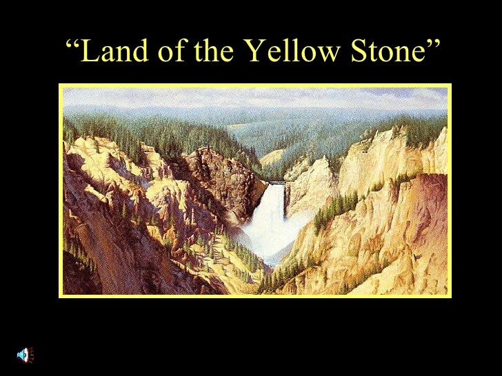 """ Land of the Yellow Stone"""