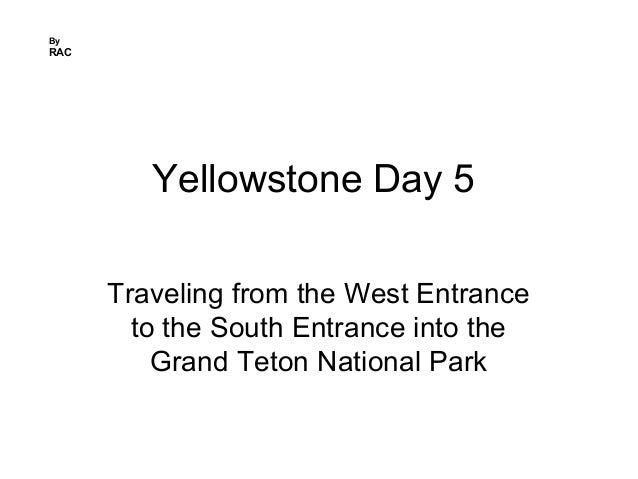 Yellowstone Day 5 Traveling from the West Entrance to the South Entrance into the Grand Teton National Park By RAC
