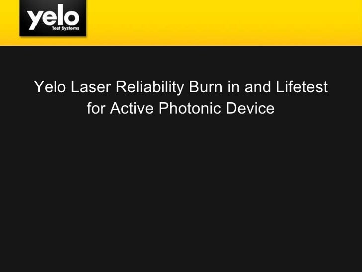 Yelo Laser Reliability Burn in and Lifetest for Active Photonic Device
