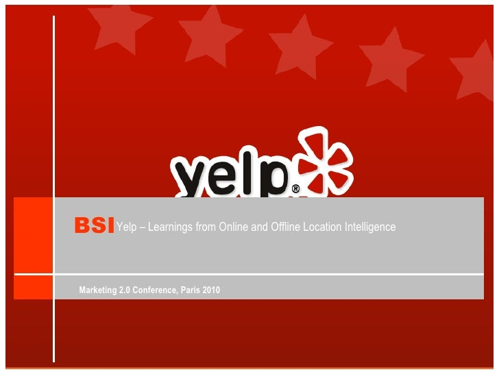 Marketing 2.0 Conference, Paris 2010 Yelp – Learnings from Online and Offline Location Intelligence BSI