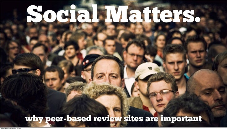 Social Matters.                              why peer-based review sites are importantWednesday, September 12, 12
