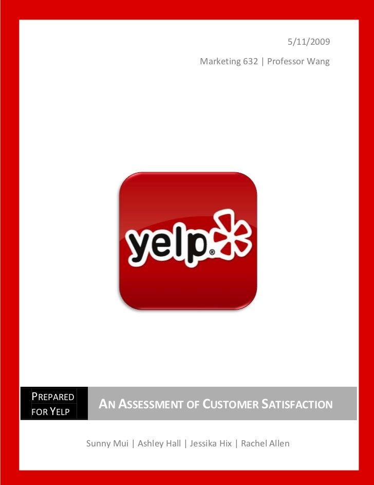 5/11/2009<br /> Sunny Mui | Ashley Hall | Jessika Hix | Rachel Allen<br />Prepared for YelpAn Assessment of Customer Satis...