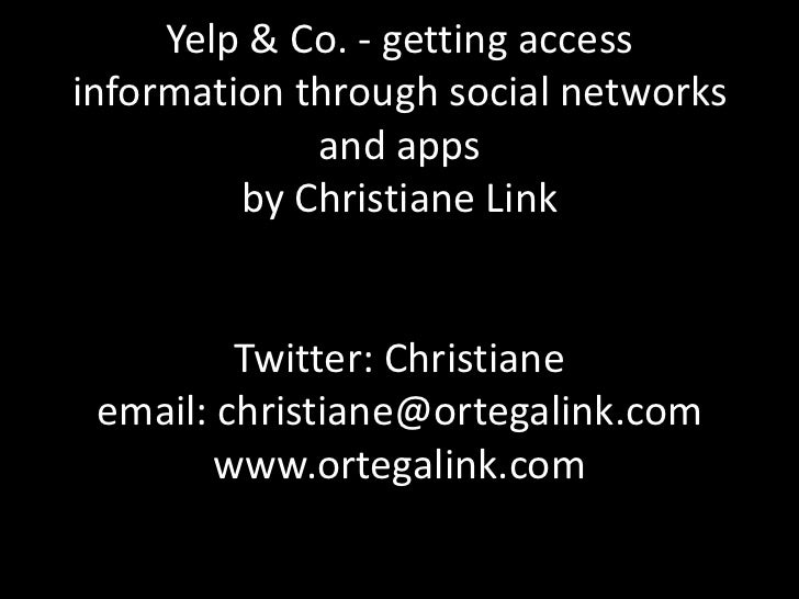 Yelp & Co. - getting access information through social networks and appsby Christiane LinkTwitter: Christianeemail: christ...