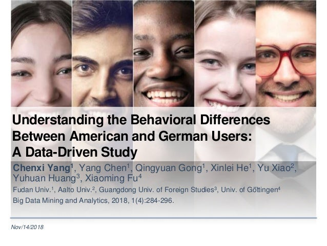 Nov/14/2018 Understanding the Behavioral Differences Between American and German Users: A Data-Driven Study Chenxi Yang1, ...