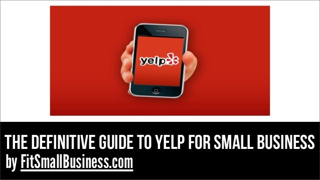The definitive guide to yelp for small business by FitSmallBusiness.com