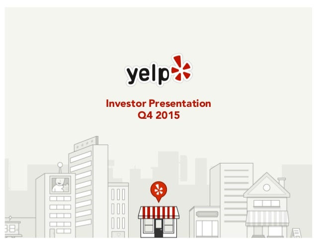 Yelp Q4 2015 Investor Presentation