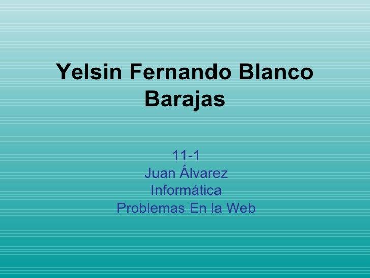 Yelsin Fernando Blanco Barajas 11-1 Juan Álvarez Informática Problemas En la Web