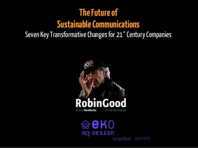TheFutureofSustainableCommunicationsSeven Key Transformative Changes for 21° Century CompaniesApril 2013Istanbul