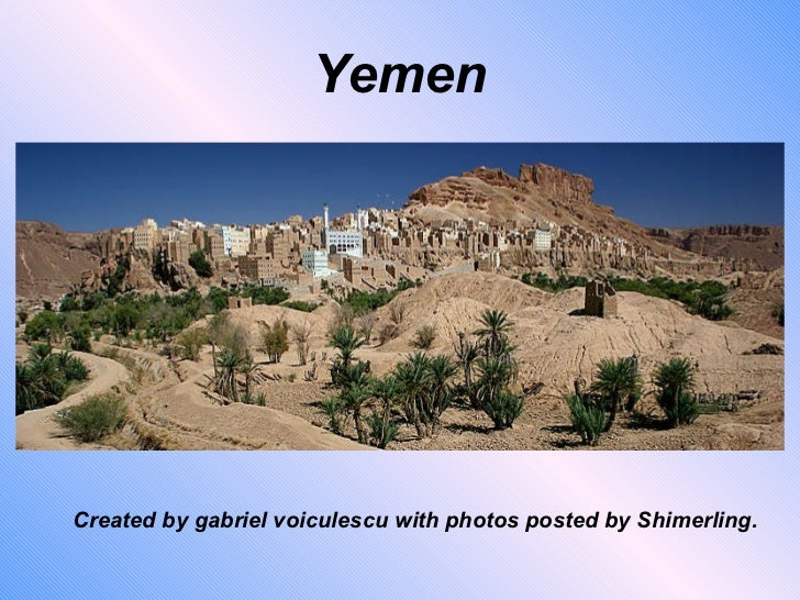 Yemen Created by gabriel voiculescu with photos posted by Shimerling.