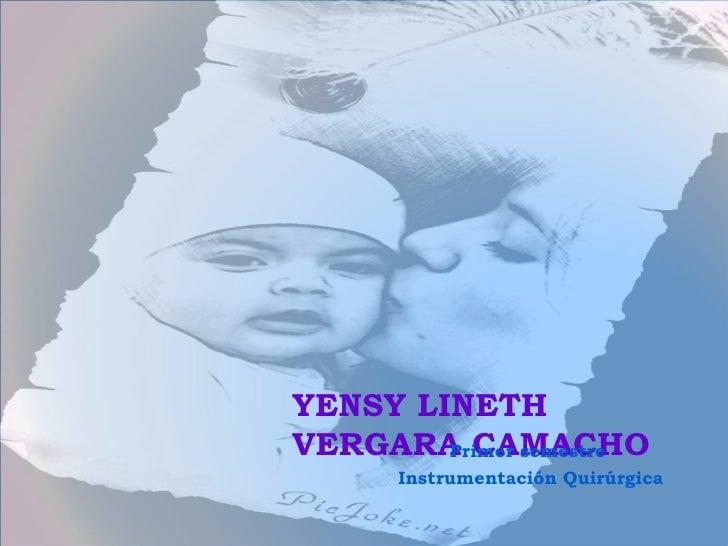 YENSY LINETH VERGARA CAMACHO Primer semestre  Instrumentación Quirúrgica