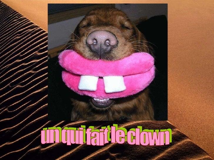 un qui fait le clown