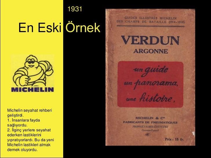 1931      En Eski ÖrnekMichelin seyahat rehberigeliştirdi.1. İnsanlara faydasağlıyordu.2. İlginç yerlere seyahatederken la...