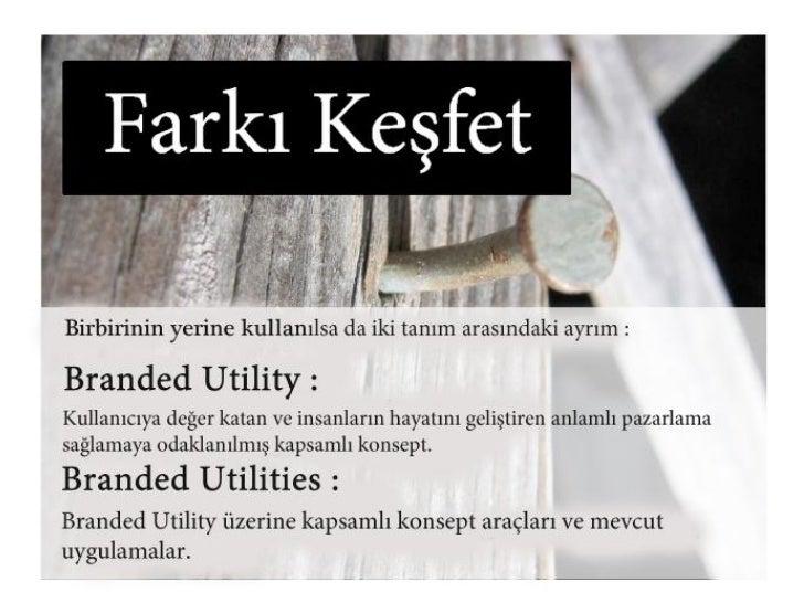 Kısaca…Branded Utility =•   Akıllıca faydalı•   İlgi Çekici•   İlgili•   Yaratıcı•   Yardımcı
