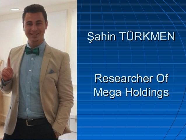 Researcher OfResearcher Of Mega HoldingsMega Holdings 07/16/1507/16/15 Şahin TÜRKMENŞahin TÜRKMEN