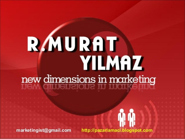 marketingist@gmail.com http://pazarlamaci.blogspot.com