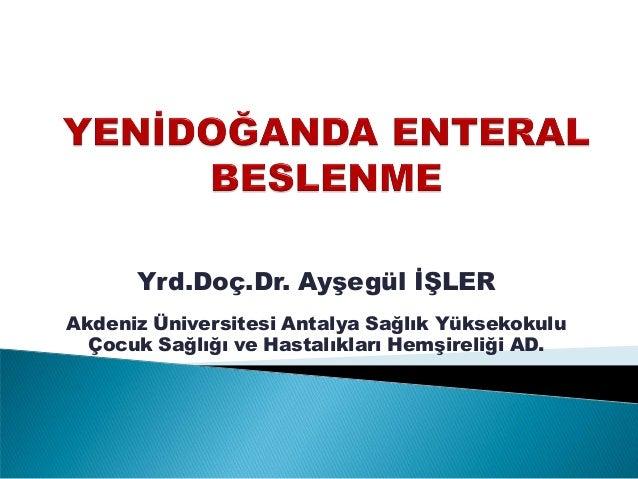 Yrd.Doç.Dr. Ayşegül İŞLER Akdeniz Üniversitesi Antalya Sağlık Yüksekokulu Çocuk Sağlığı ve Hastalıkları Hemşireliği AD.