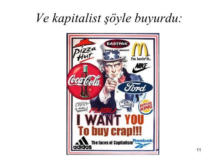 Ve kapitalist şöyle buyurdu: