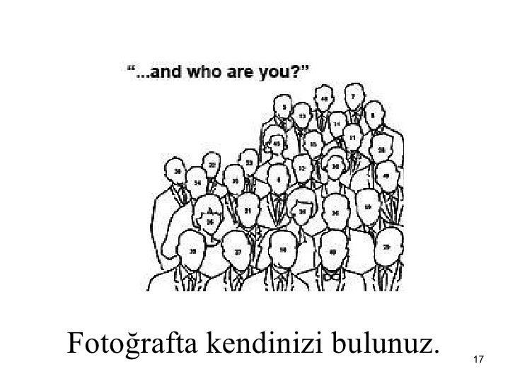 Fotoğrafta kendinizi bulunuz.