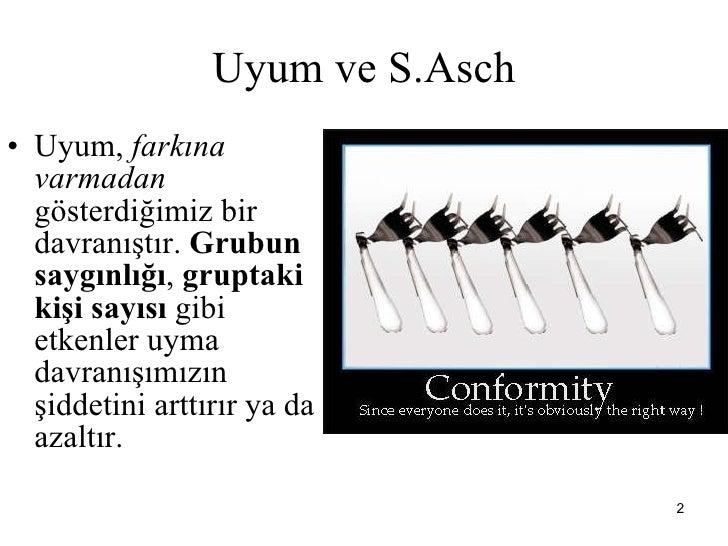 Uyum ve S.Asch <ul><li>Uyum,  farkına varmadan  gösterdiğimiz bir davranıştır.  Grubun saygınlığı ,  gruptaki kişi sayısı ...