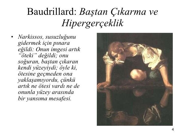 Baudrillard:  Baştan Çıkarma ve Hipergerçeklik <ul><li>Narkissos, susuzluğunu gidermek için pınara eğildi: Onun imgesi art...