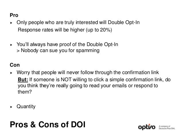 Pros & Cons of DOI Pro  Only people who are truly interested will Double Opt-In Response rates will be higher (up to 20%)...