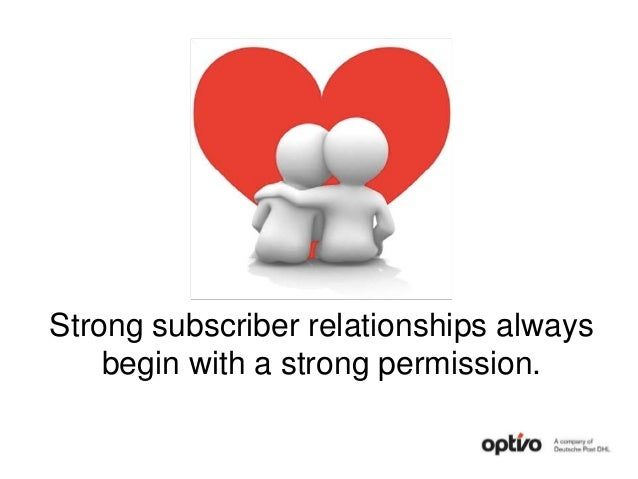Strong subscriber relationships always begin with a strong permission.