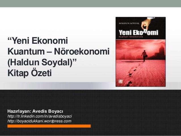 """""""Yeni EkonomiKuantum – Nöroekonomi(Haldun Soydal)""""Kitap ÖzetiHazırlayan: Avedis Boyacıhttp://tr.linkedin.com/in/avedisboya..."""