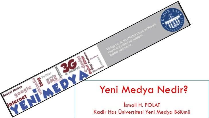 Yeni Medya Nedir?            İsmail H. POLATKadir Has Üniversitesi Yeni Medya Bölümü