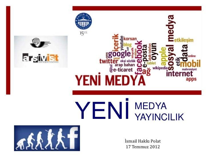 YENİ   MEDYA       YAYINCILIK   İsmail Hakkı Polat    17 Temmuz 2012