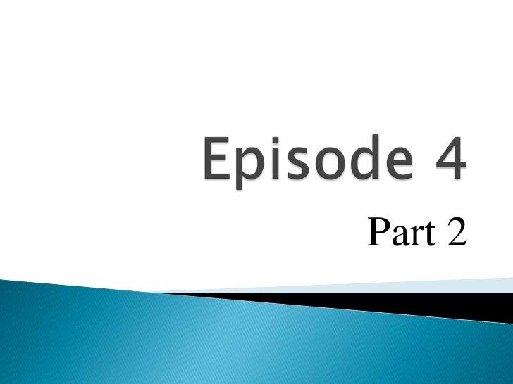 Episode 4<br />Part 2<br />
