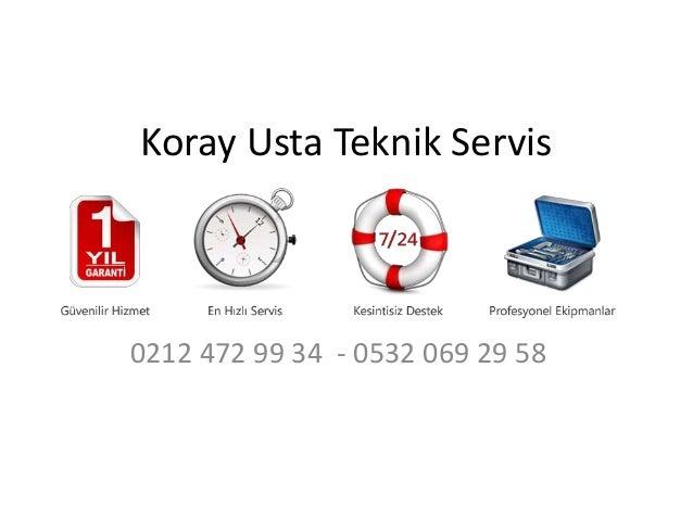 Koray Usta Teknik Servis 0212 472 99 34 - 0532 069 29 58